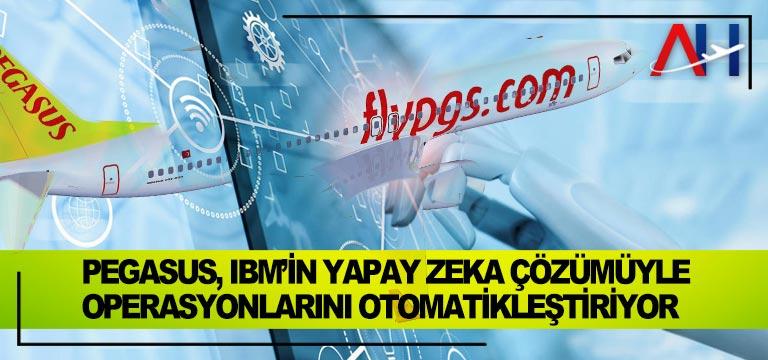 Pegasus, IBM'in yapay zeka çözümüyle operasyonlarını otomatikleştiriyor
