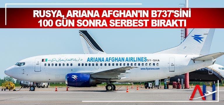 Rusya, Ariana Afghan'ın B737'sini 100 gün sonra serbest bıraktı