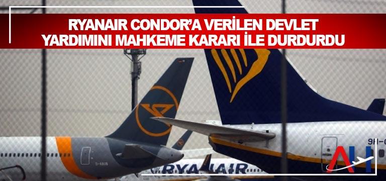 Ryanair Condor'a verilen devlet yardımını mahkeme kararı ile durdurdu