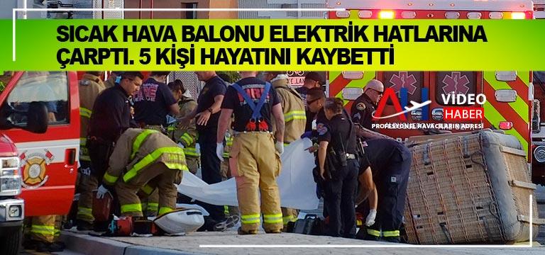 Sıcak hava balonu elektrik hatlarına çarptı. 5 kişi hayatını kaybetti