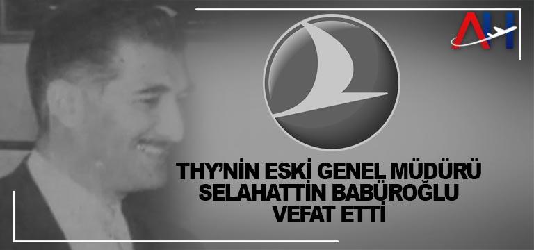 THY'nin Eski Genel Müdürü Selahattin Babüroğlu Vefat Etti.