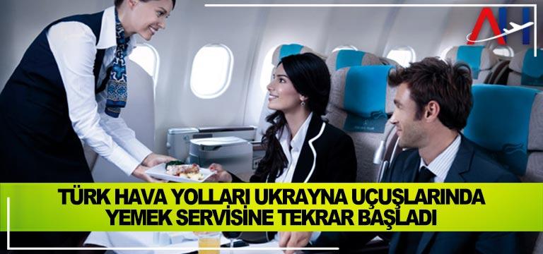 Türk Hava Yolları Ukrayna uçuşlarında yemek servisine tekrar başladı