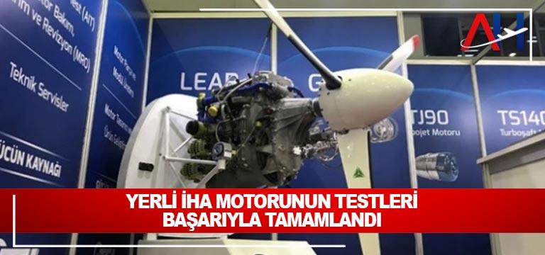 Yerli İHA motorunun testleri başarıyla tamamlandı