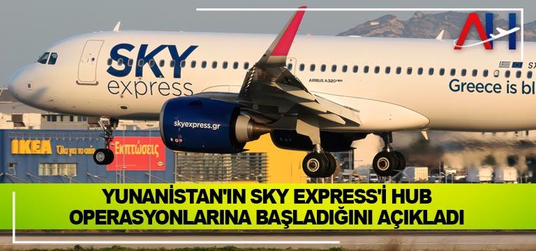 Yunanistan'ın SKY Express'i hub operasyonlarına başladığını açıkladı