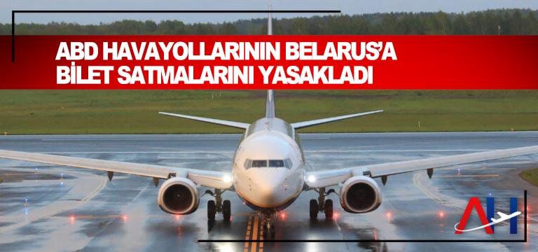 ABD havayollarının Belarus'a bilet satmalarını yasakladı