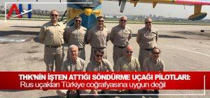 THK'nin işten attığı söndürme uçağı pilotları: Rus uçakları Türkiye coğrafyasına uygun değil