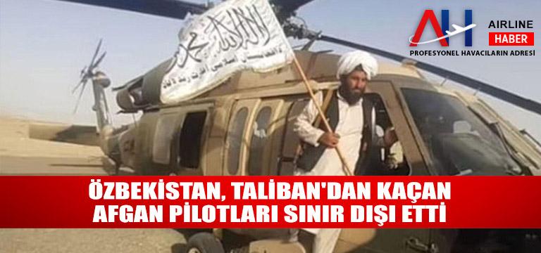 Özbekistan, Taliban'dan kaçan Afgan pilotları sınır dışı etti