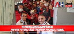THY'den Avrupa Şampiyonu Ampute Futbol Milli Takımı'na anonsla tebrik