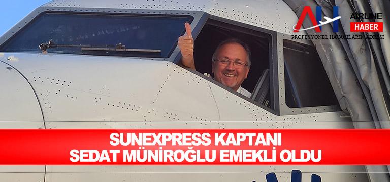SunExpress Kaptanı Sedat Müniroğlu emekli oldu