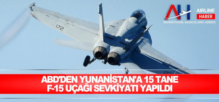 ABD'den Yunanistan'a 15 tane F-15 uçağı sevkiyatı yapıldı