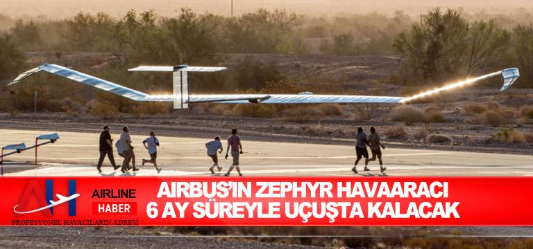 Airbus'ın Zephyr havaaracı 6 ay süreyle uçuşta kalacak