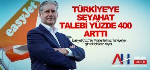 Easyjet CEO'su: Müşterilerimiz Türkiye'ye gitmek için can atıyor