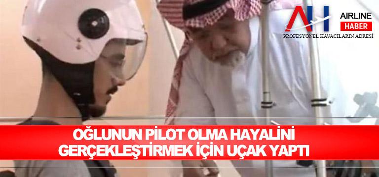 Oğlunun pilot olma hayalini gerçekleştirmek için uçak yaptı