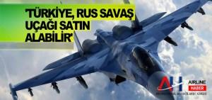 'Türkiye, Rus savaş uçağı satın alabilir'
