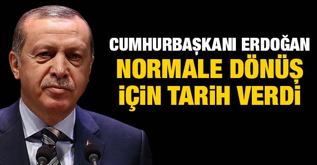 Erdoğan 'Normale dönüş' için tarih verdi