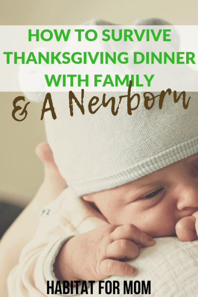 How to survive thanksgiving with family and a newborn. Holiday tips for new moms. New mom tips   Newborn care   Holiday tips   Newborn baby tips   Parenting tips. #thanksgiving #family # #newborn #habitatformom