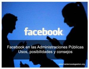 Facebook en las Administraciones Públicas. Usos, posibilidades y consejos