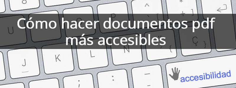 Cómo hacer documentos pdf más accesibles