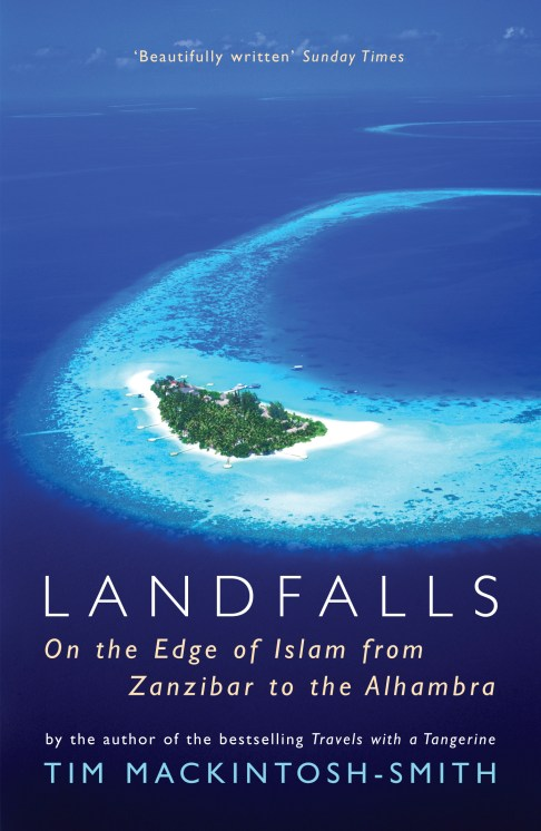 Landfalls: On the Edge of Islam from Zanzibar to the Alhambra by Tim  Mackintosh-Smith - Books - Hachette Australia