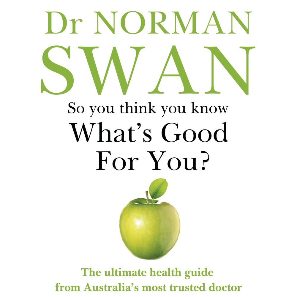 So You Think You Know What's Good for You? by Norman Swan - Books -  Hachette Australia