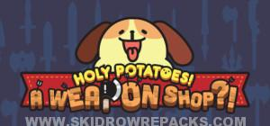Holy Potatoes A Weapon Shop Build 20150725 Full Version