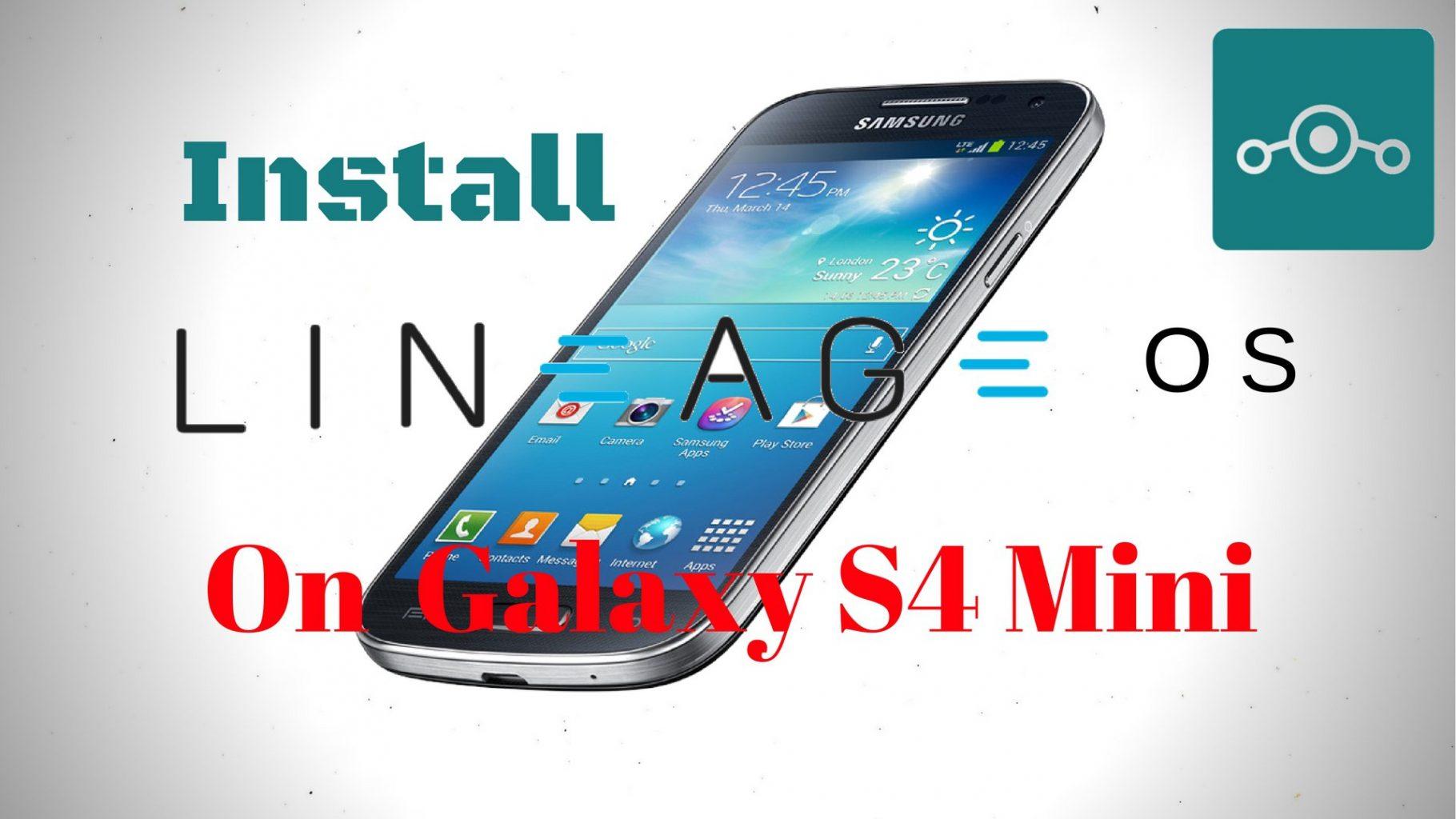 Install Lineage OS 14 1 On Samsung Galaxy S4 Mini - Hacks