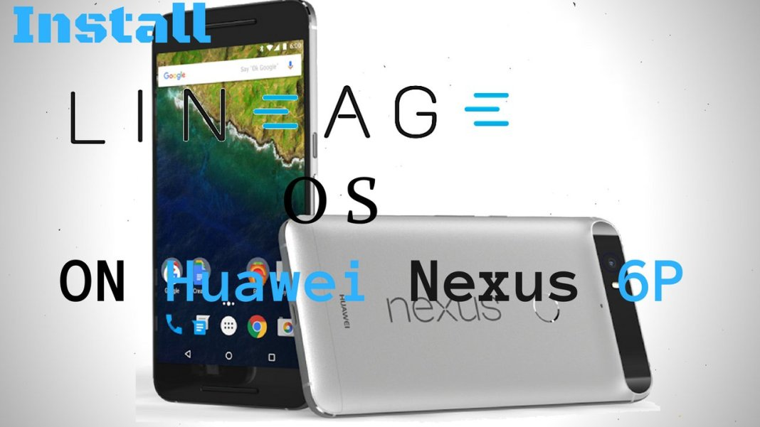 Install Lineage OS on Huawei Nexus 6P