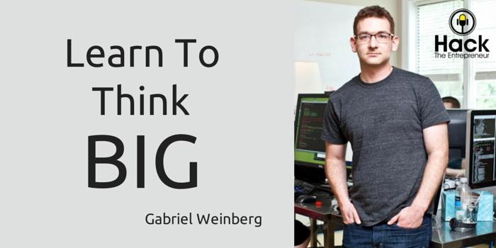 HTE 026 Learn To Think Big Gabriel Weinberg