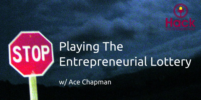 HTE 041: Stop Playing The Entrepreneurial Lottery w/ Ace Chapman