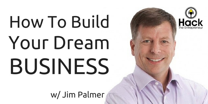 HTE 043: How To Build Your Dream Business w/ Jim Palmer