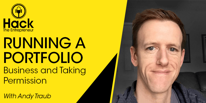 HTE 063: Running a Portfolio Business and Taking Permission w/ Andy Traub