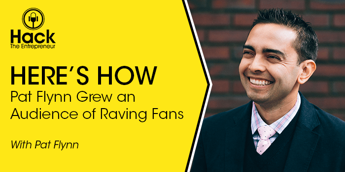 Here's How Pat Flynn Grew an Audience of Raving Fans