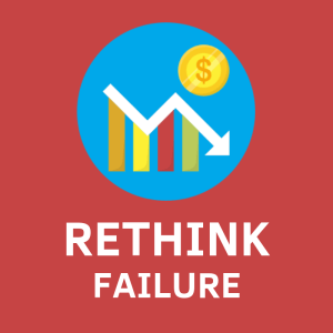 rethink your thoughts on failure