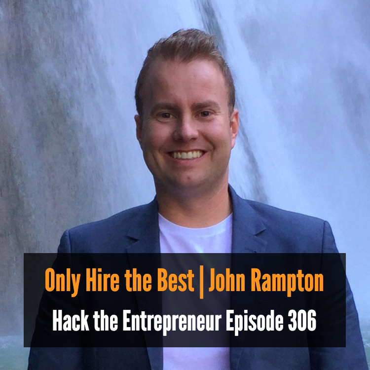 Only Hire the Best | John Rampton
