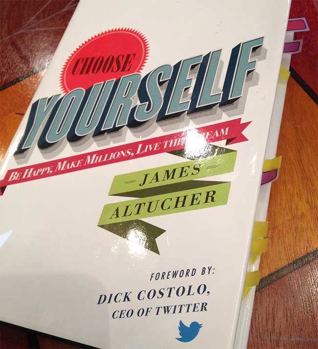 Choose Yourself! Be Happy, Make Millions, Live the Dream by James Altucher