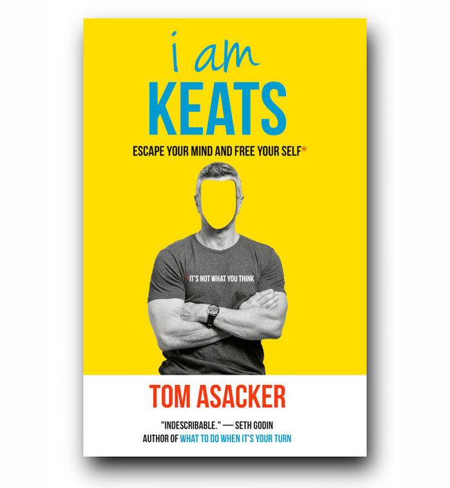 I am Keats - Escape Your Mind and Free Your Self by Tom Asacker