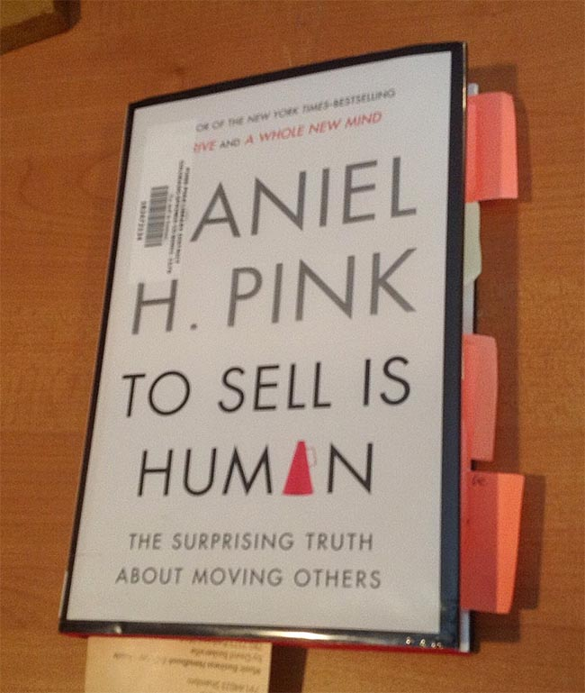 To Sell Is Human - The Surprising Truth About Moving Others by Dan Pink