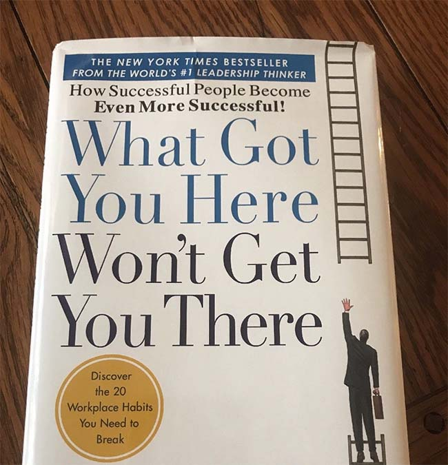 What Got You Here Won_t Get You There by Marshall Goldsmith and Mark Reiter