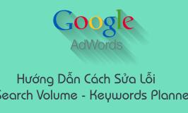 Hướng Dẫn Cách Sửa Lỗi Search Volume – Keywords Planner