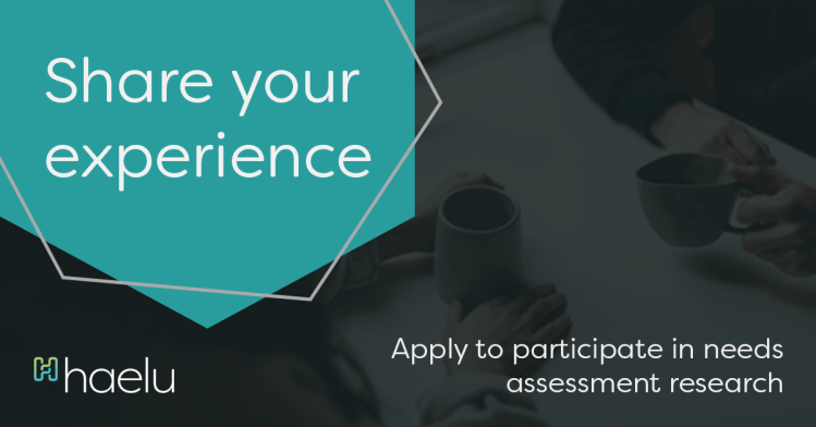 Share your experience - Apply to participate in needs assessments research