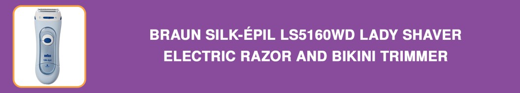 Braun Silk-épil LS5160WD Lady Shaver - Electric Razor and Bikini Trimmer