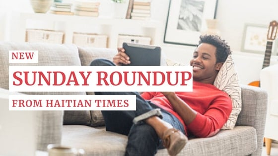 New Sunday Roundup From Haitian Times