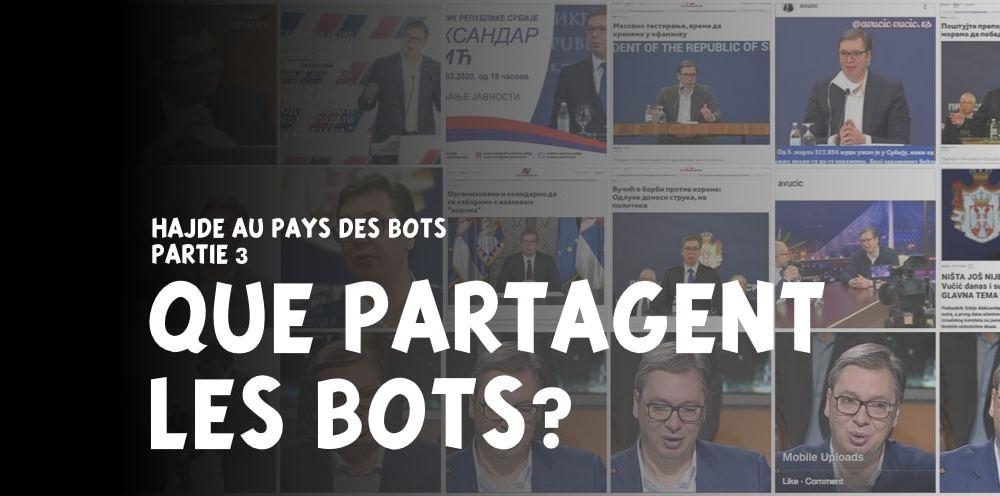 3/4 – Hajde au pays des bots : Quels contenus les bots publient-ils ?
