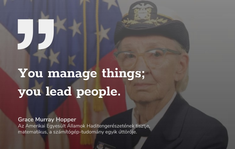 Grace Murray Hopper - you manage things you lead people