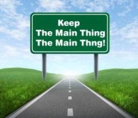 Keep the Main Thing the Main Thing