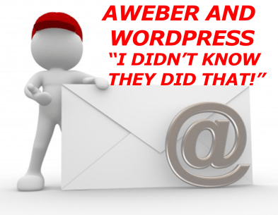 AWeber and WordPress - I didn't kinow they did that!!