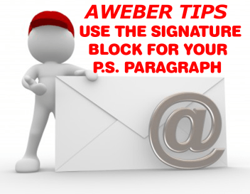 AWeber Tip - Use the Signature Block For Your P.S. Paragraph