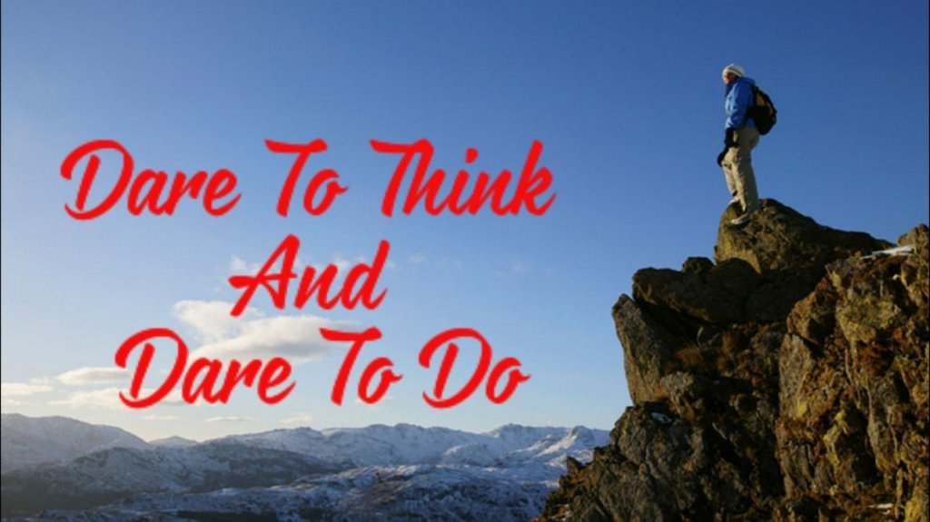 Dare to Think And Dare To Do 2