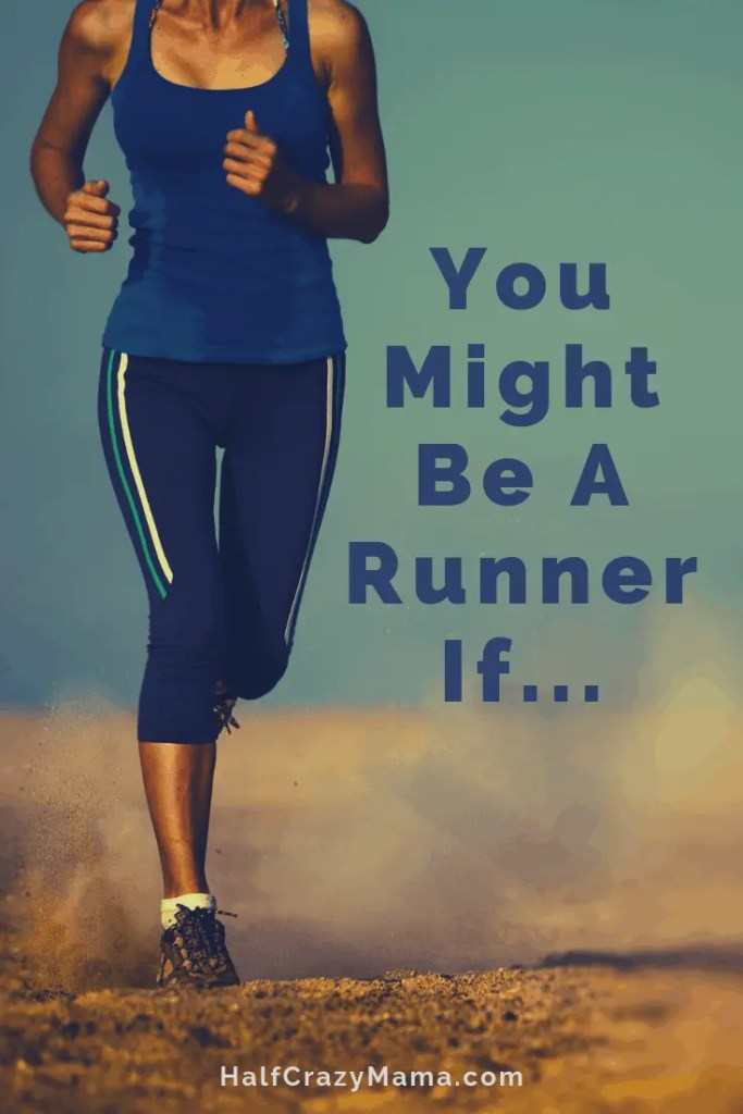 You Might Be A Runner If...