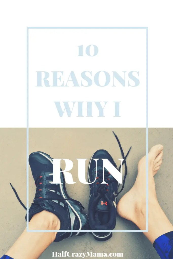 10 Reasons Why I Run | mom who runs | running | motivation and inspiration | marathon training | running for beginners | feel good running